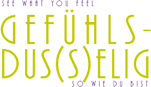 See what you feel Gefühls-